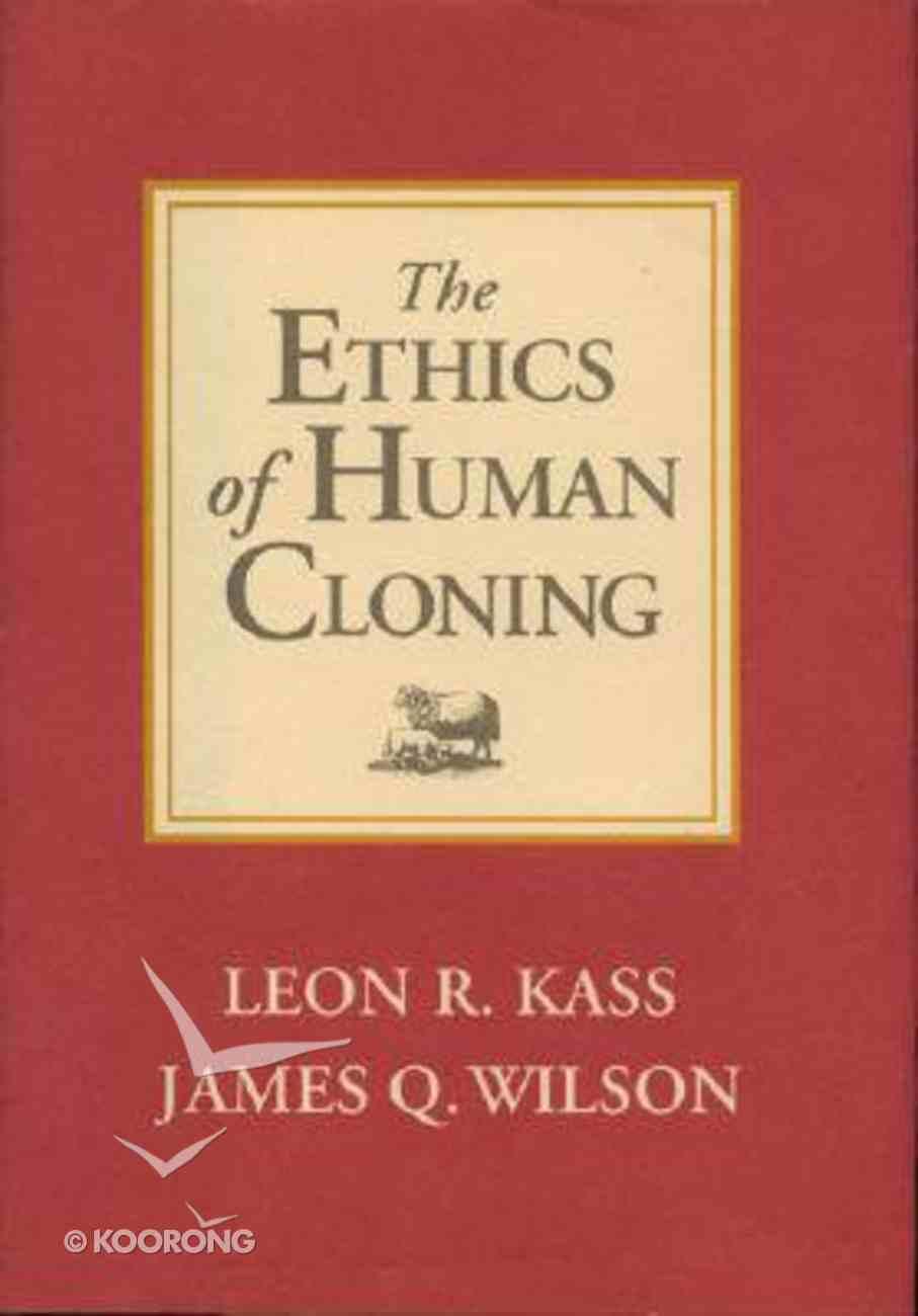 Ethics of Human Cloning Hardback