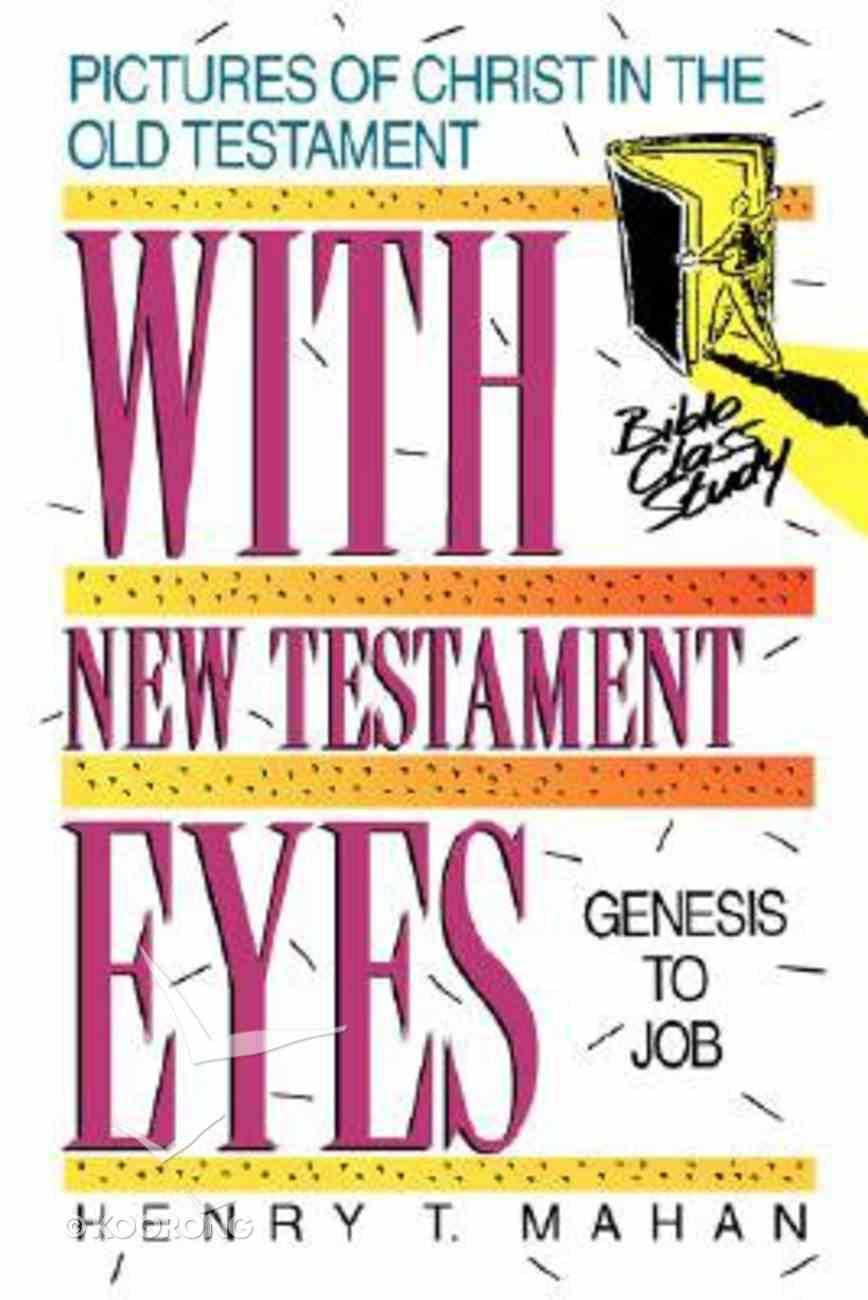With New Testament Eyes (Genesis - Job) Paperback