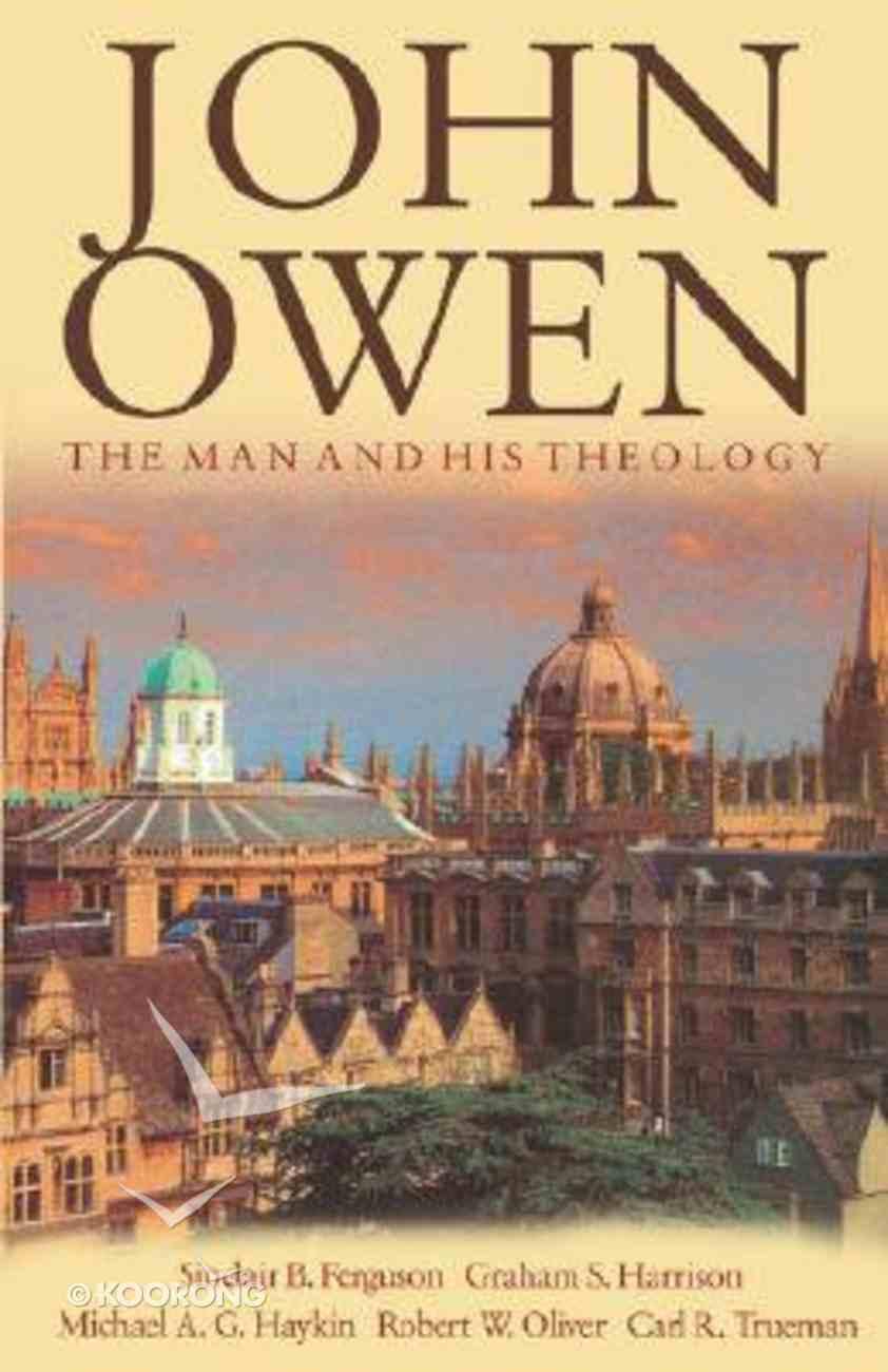 John Owen: The Man and His Theology Paperback