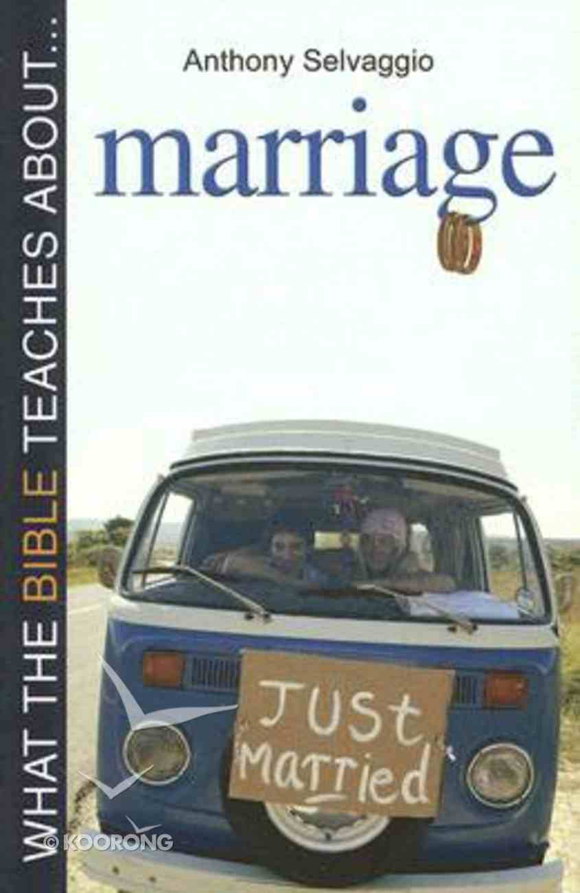 What the Bible Teaches About ... Marriage Paperback