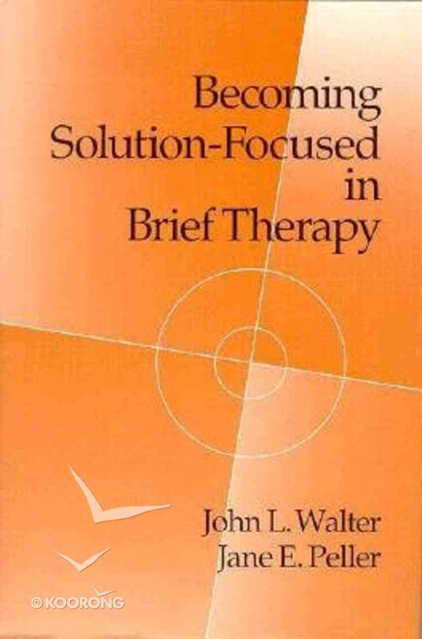 Becoming Solution-Focused in Brief Therapy Hardback