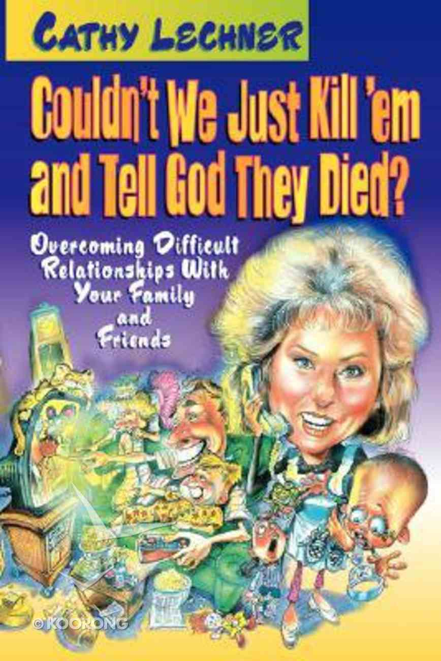 Couldn't We Just Kill 'Em and Tell God They Died Paperback