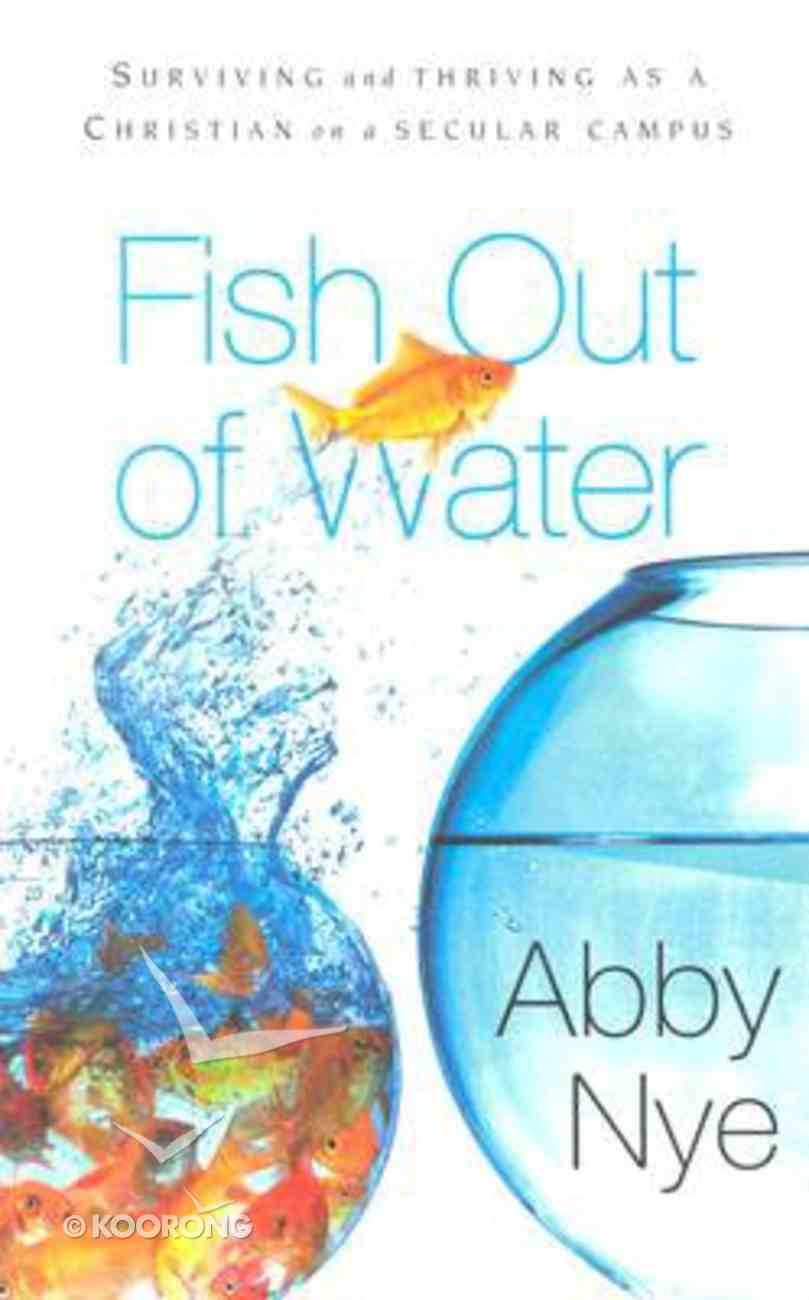 Fish Out of Water: Surviving and Thriving as a Christian in a Secular Campus Paperback