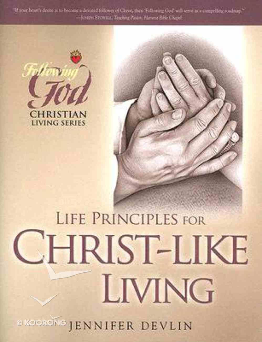 Life Principles For Christ-Like Living (Following God: Christian Living Series) Paperback