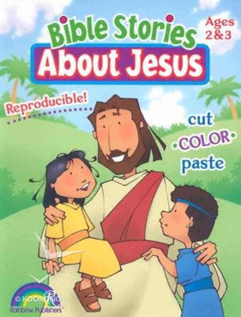 Bible Stories About Jesus: Ages 2&3 (Reproducible) Paperback