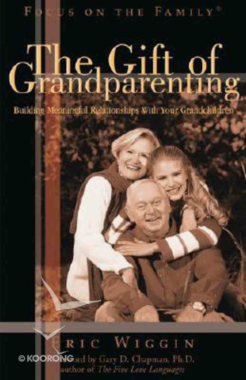 The Gift of Grandparenting: Building Relationships With Your Grandkids Paperback