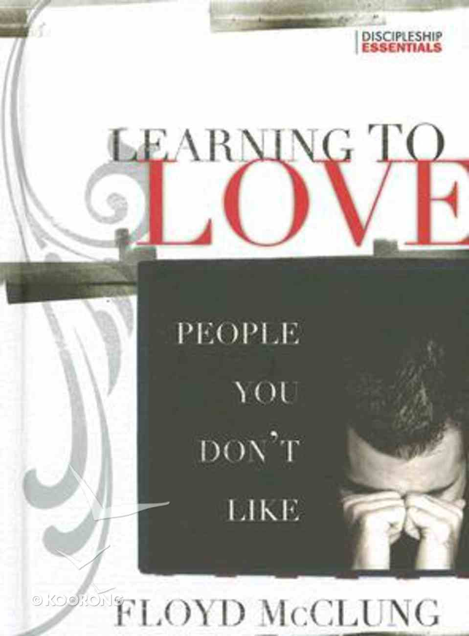 Learning to Love People You Don't Like (Discipleship Essentials Series) Hardback