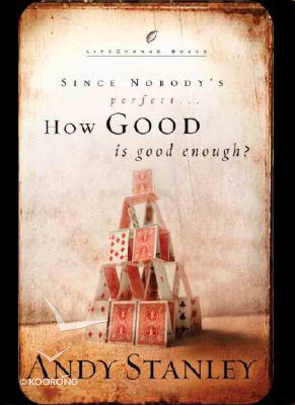 How Good is Good Enough? (Lifechange Books Series) Hardback