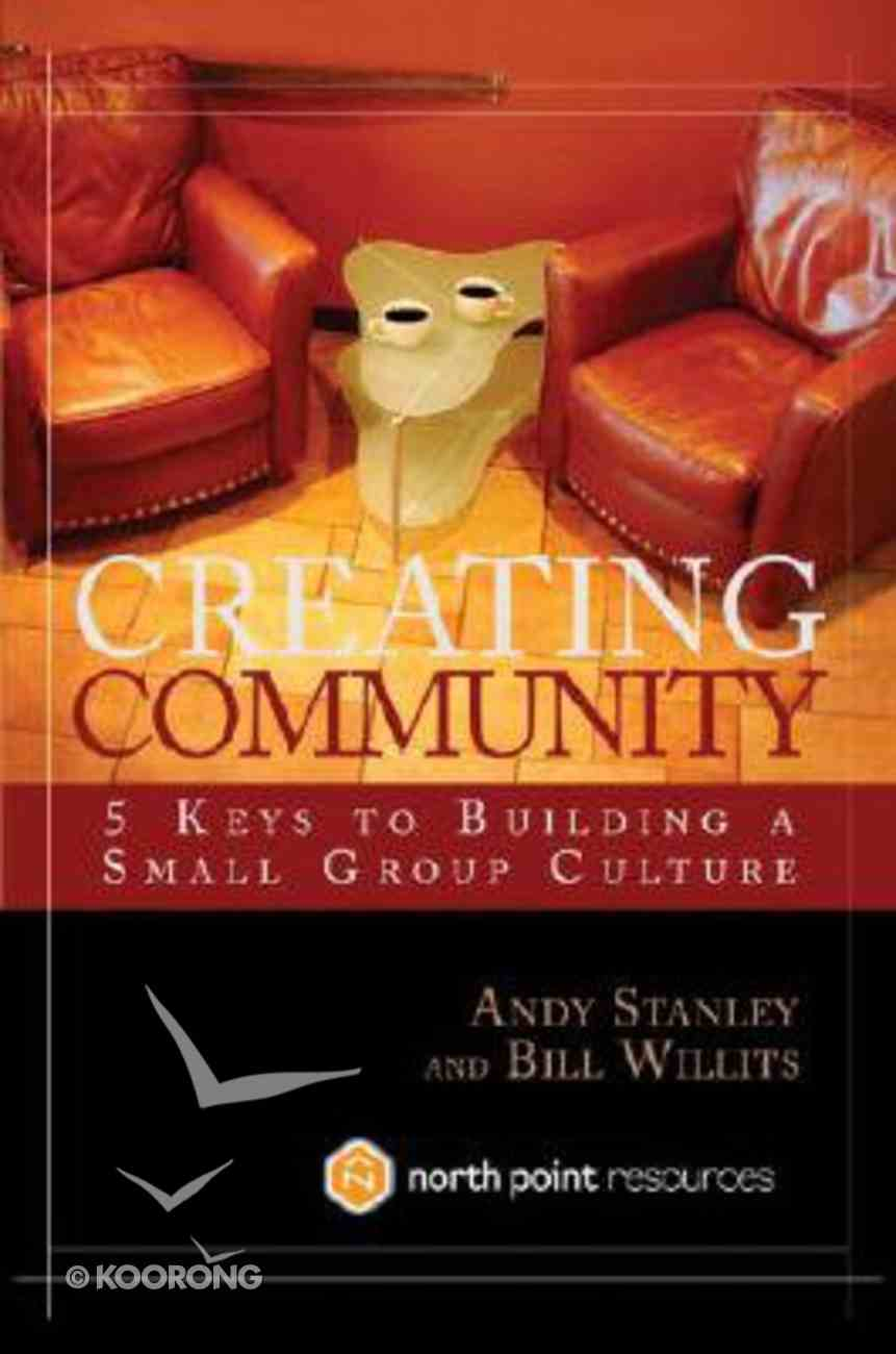 Creating Community: 5 Keys to Building a Small Group Culture (North Point Resources Series) Hardback