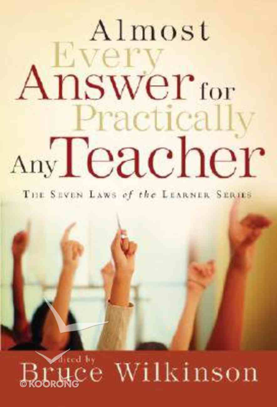 Almost Every Answer For Practically Any Teacher (Seven Laws Of The Learner Series) Paperback