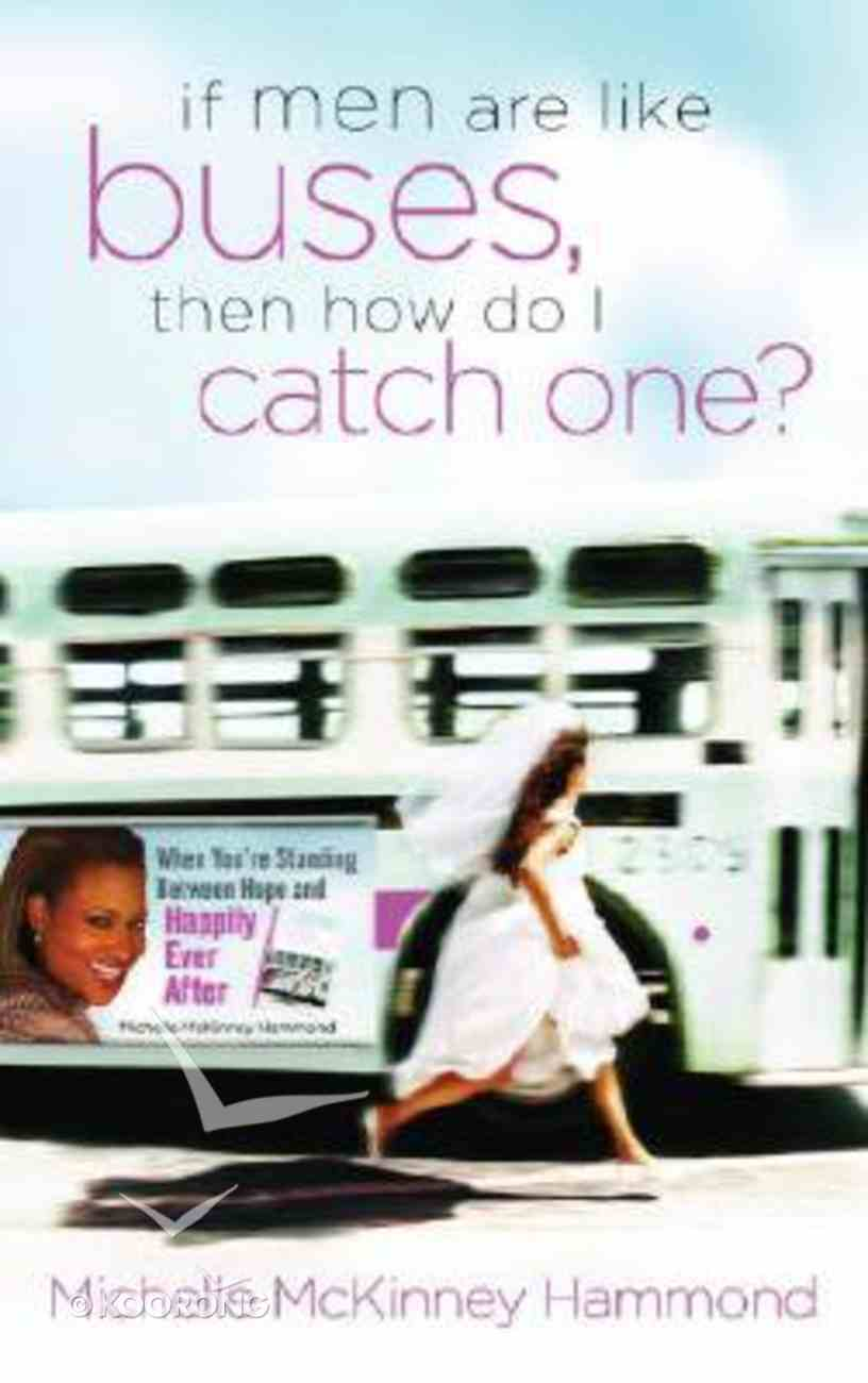 If Men Are Like Buses, Then How Do I Catch One? Paperback