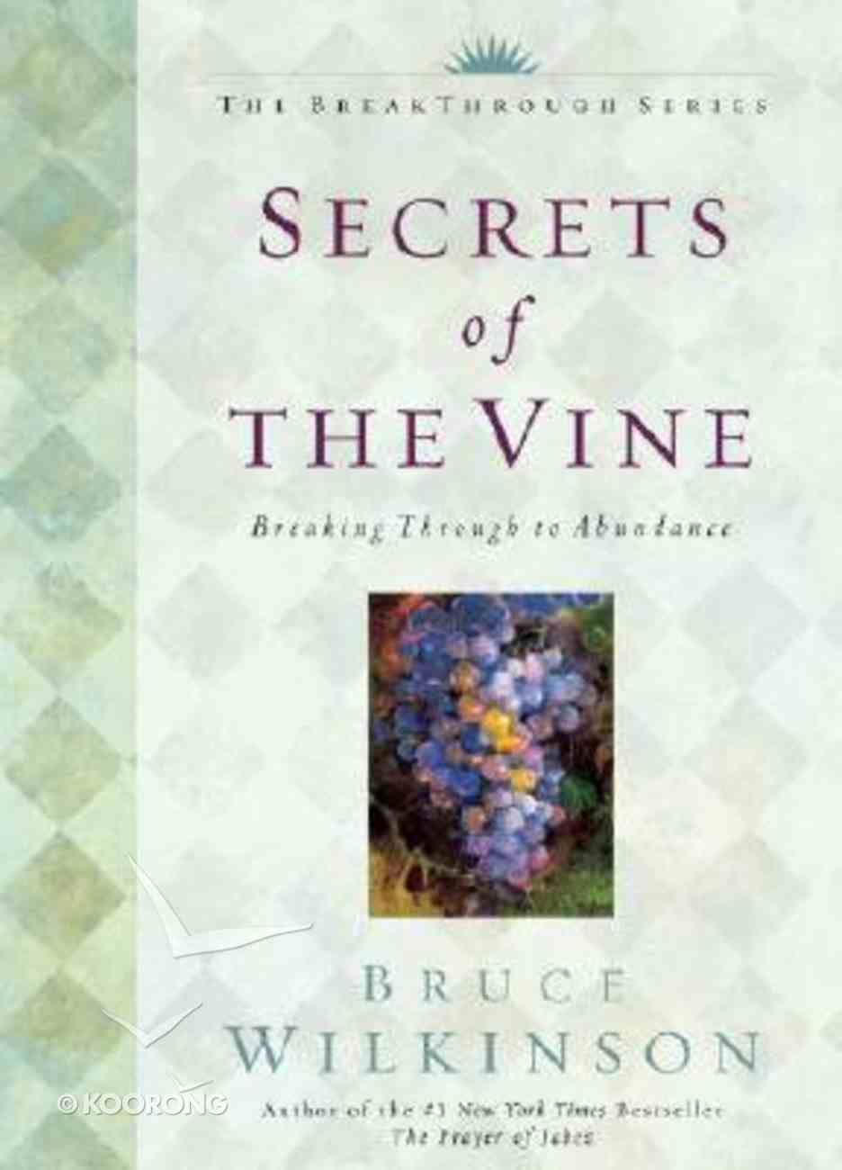 Secrets of the Vine (Anniversary Edition) (#02 in Breakthrough Series) Hardback
