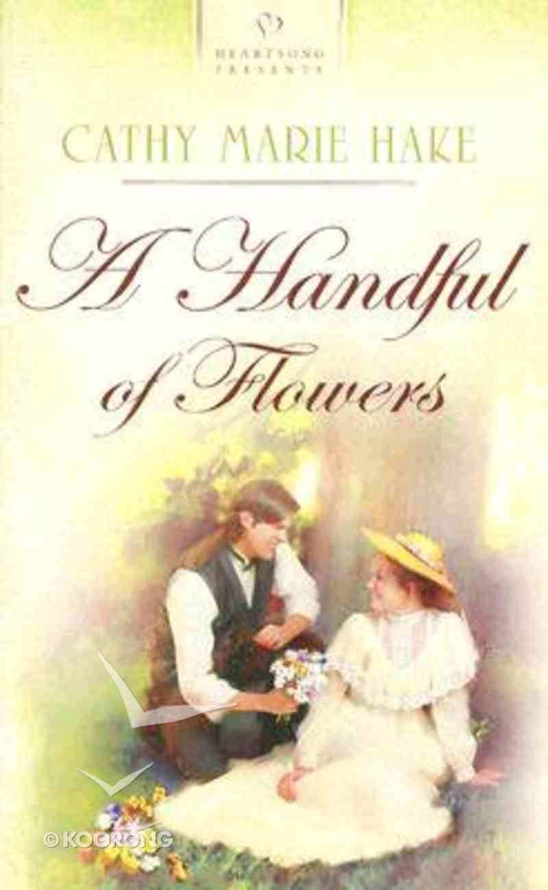 A Handful of Flowers (California Brides #01) (#688 in Heartsong Series) Paperback