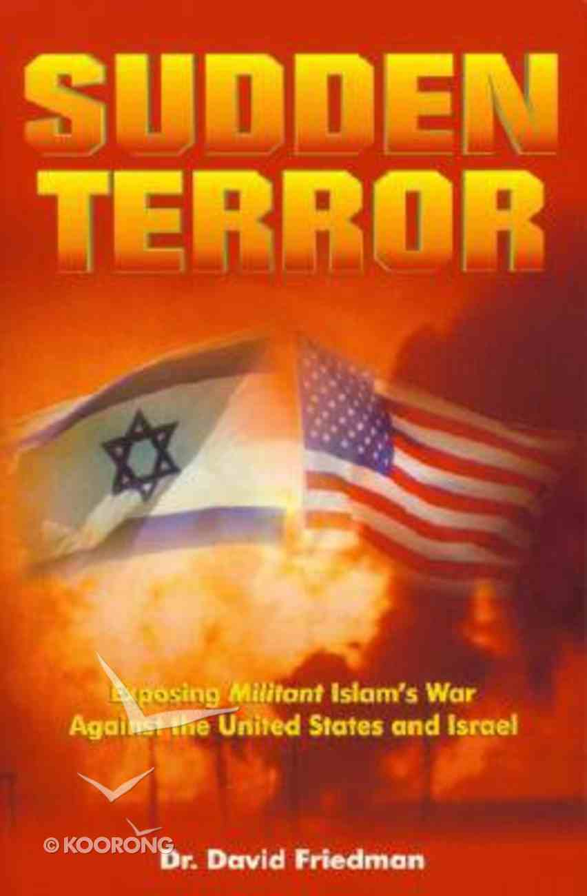 Sudden Terror: Exposing Militant Islam's War Against the U.S. and Israel Paperback