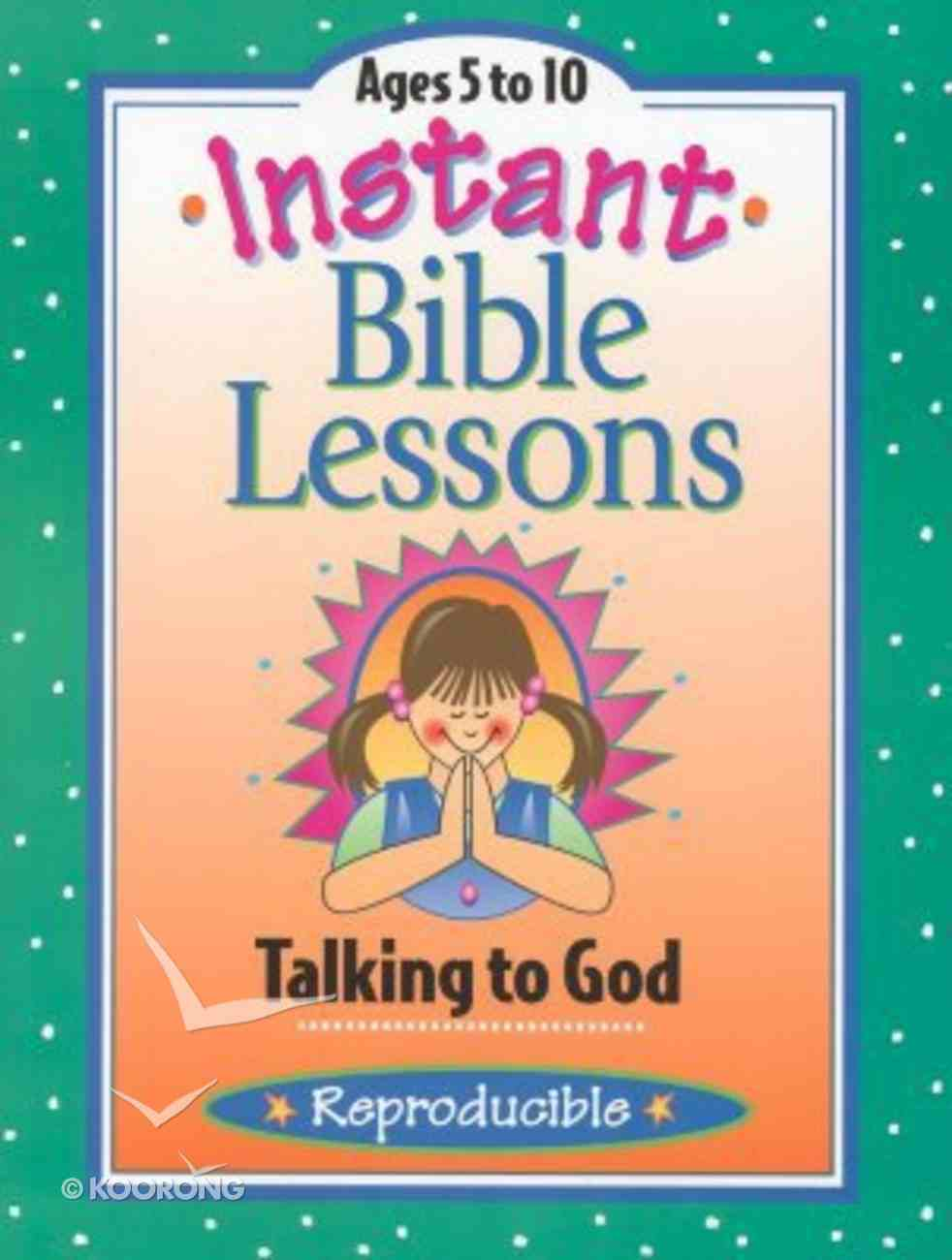 Talking to God (Reproducible) (Instant Bible Lessons Series) Paperback