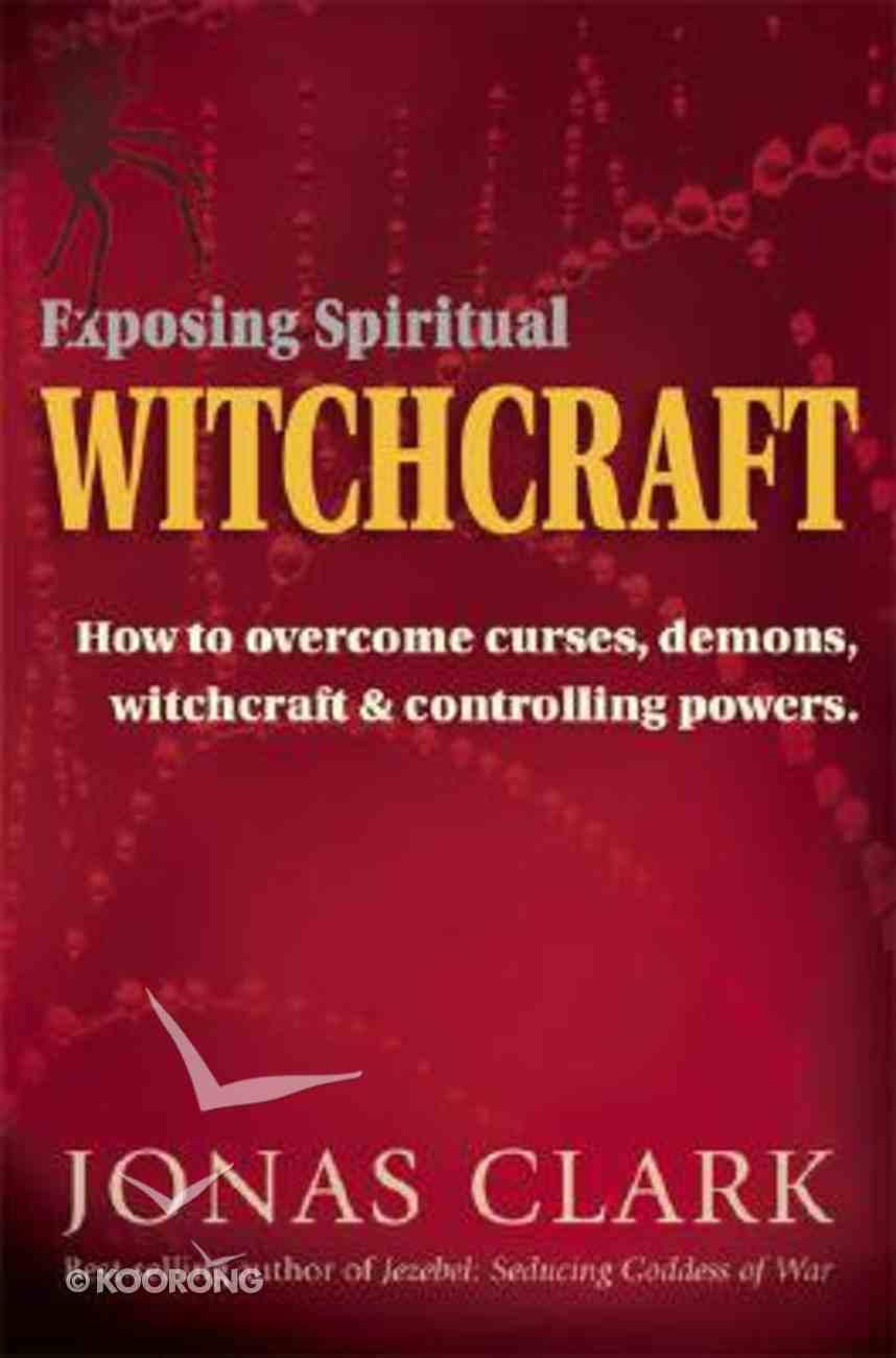Exposing Spiritual Witchcraft Paperback