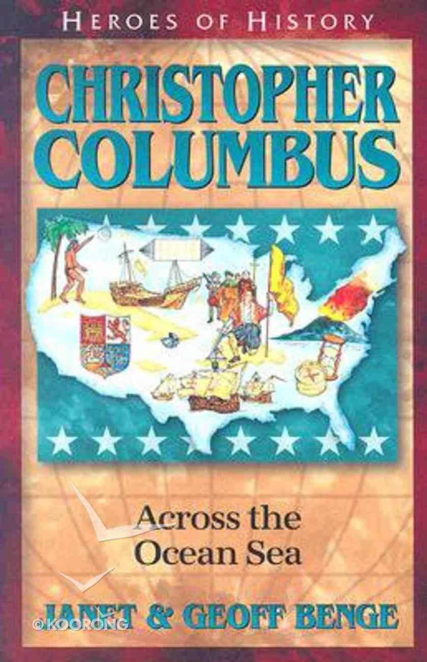 Christopher Columbus - Across the Ocean Sea (Heroes Of History Series) Paperback