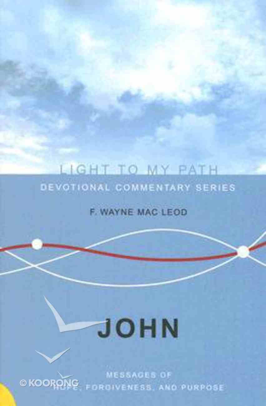John (Light To My Path Devotional Commentary Series) Paperback