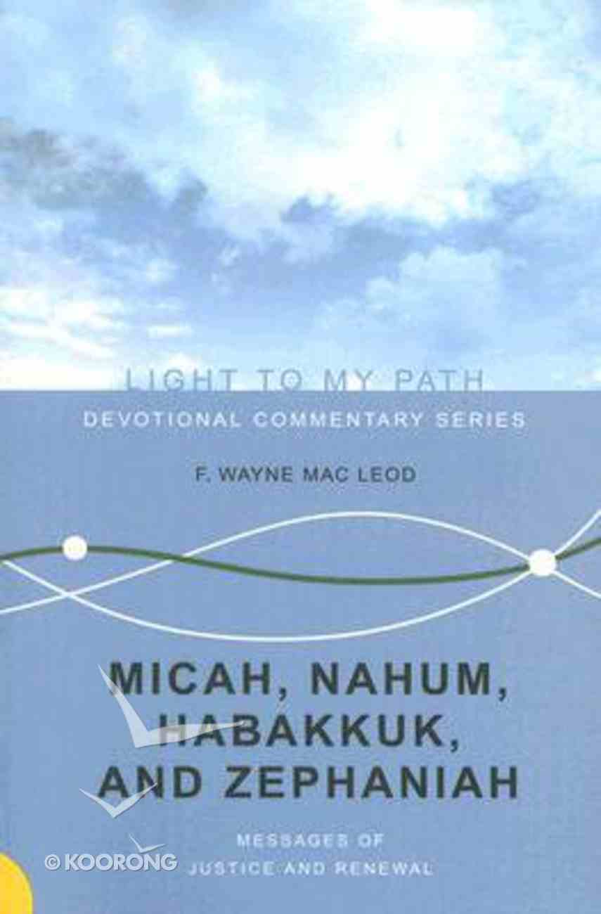Micah, Nahum, Habakkuk, and Zephaniah (Light To My Path Devotional Commentary Series) Paperback