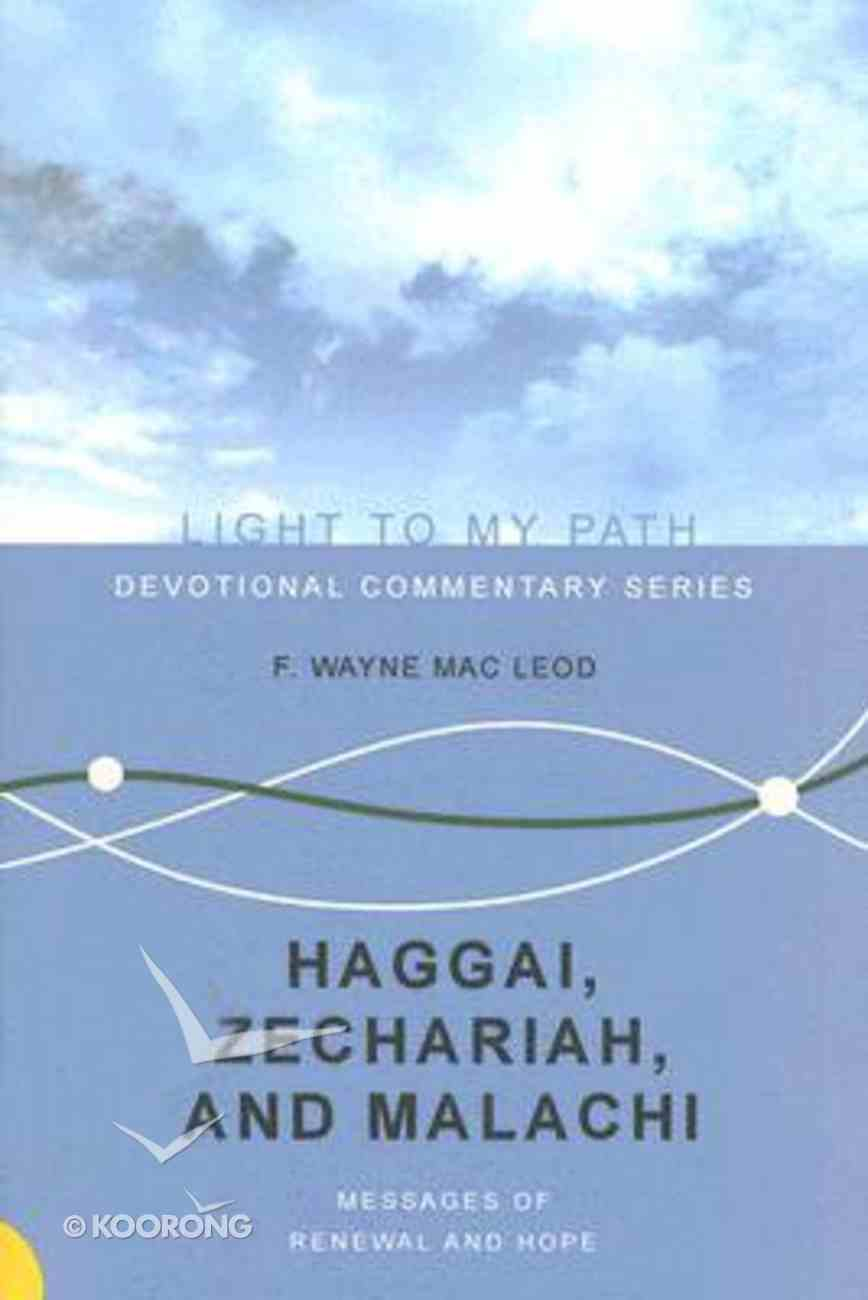 Haggai, Zechariah and Malachi (Light To My Path Devotional Commentary Series) Paperback