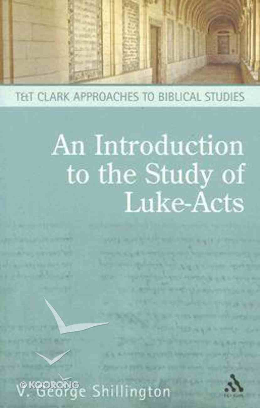 An Introduction to the Study of Luke-Acts (T&t Clark Approaches To Biblical Studies Series) Paperback