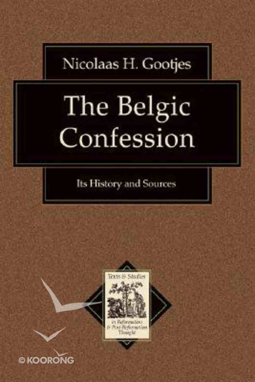 The Belgic Confession (Texts & Studies In Reformation & Post-reformation Thought Series) Paperback