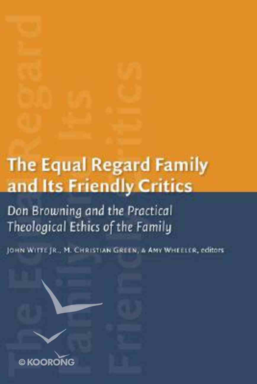 The Equal Regard Family and Its Friendly Critics (Religion, Marriage And Family Series) Paperback