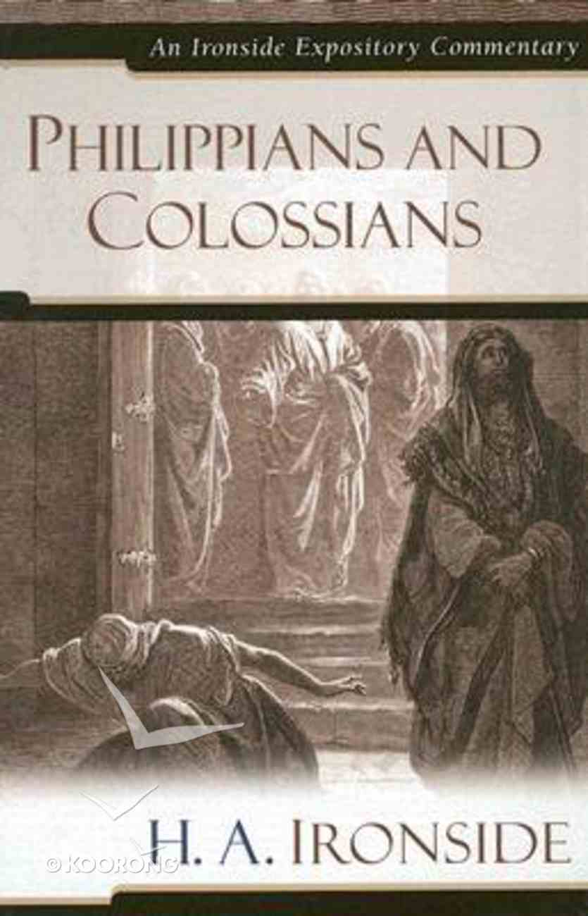 Philippians and Colossians (Ironside Expository Commentary Series) Hardback