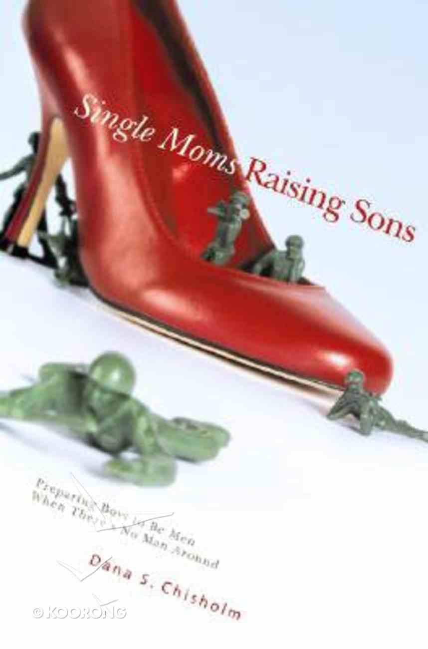 Single Moms Raising Sons Paperback