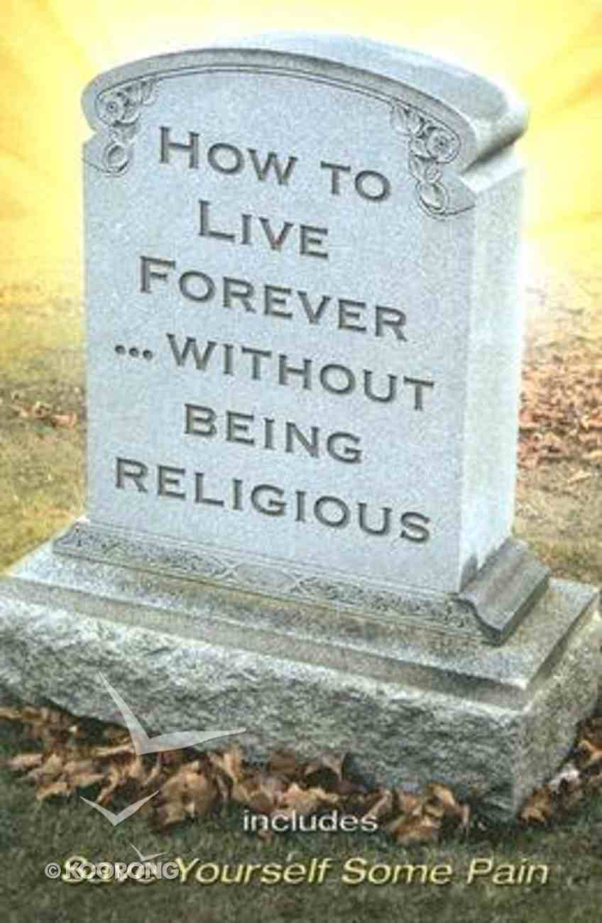 How to Live Forever Without Being Religious (Large Print Edition) Paperback