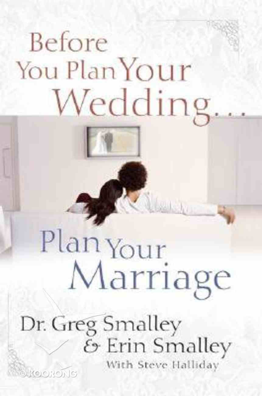Before You Plan Your Wedding...Plan Your Marriage Hardback