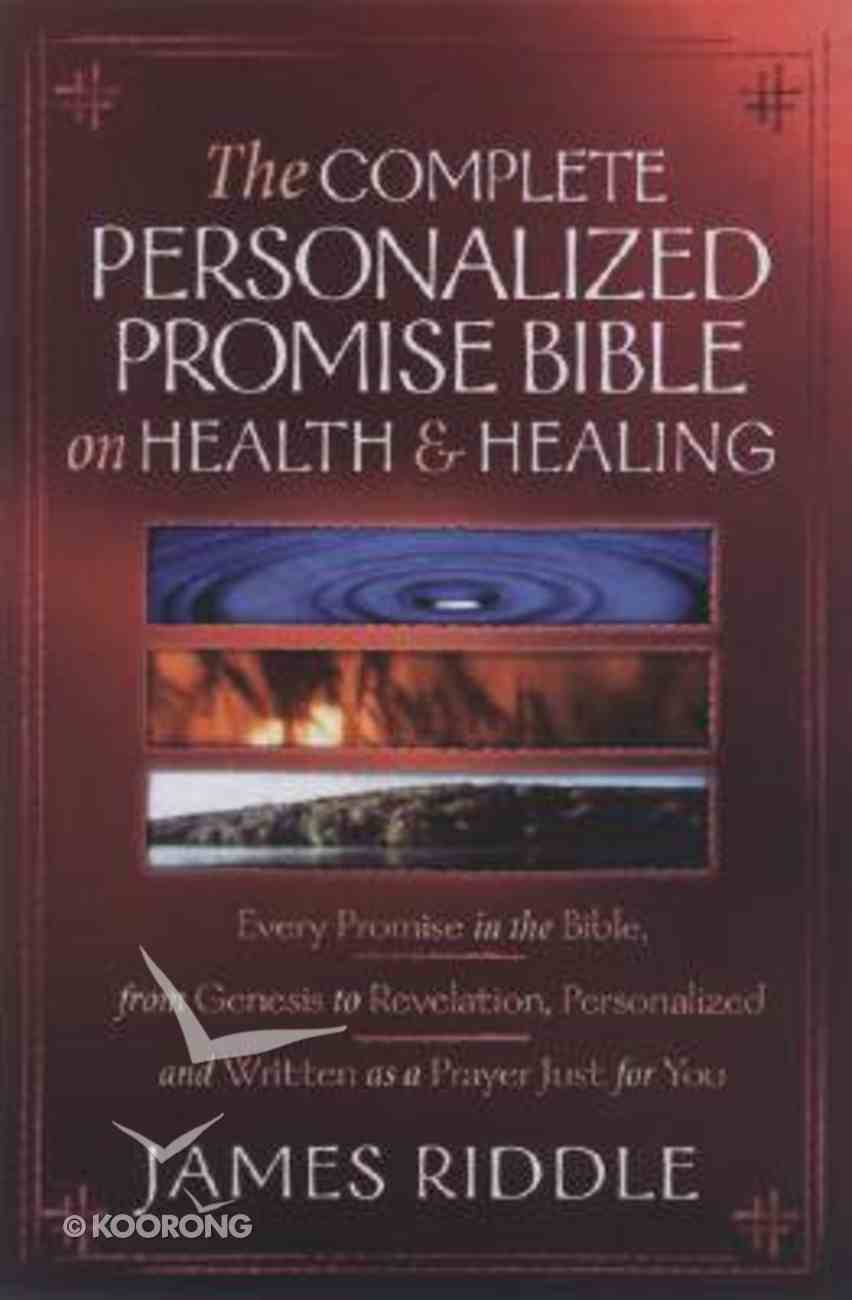 The Complete Personalized Promise Bible on Health and Healing: Every Healing Scripture Promise Personalized and Written as a Prayer Just For You! Paperback