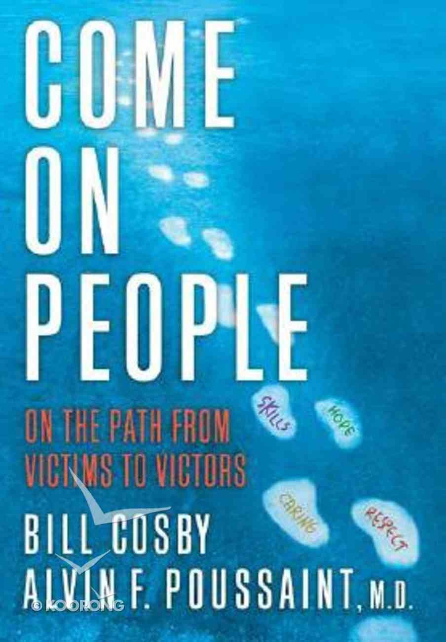 Come On, People!: On the Path From Victims to Victors Hardback