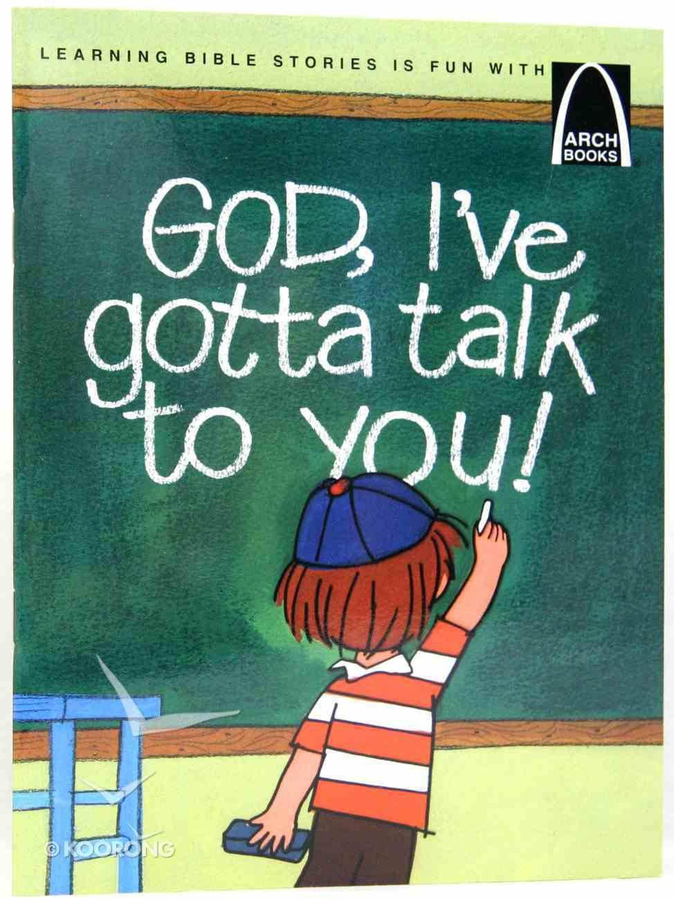God, I've Gotta Talk to You (Arch Books Series) Paperback