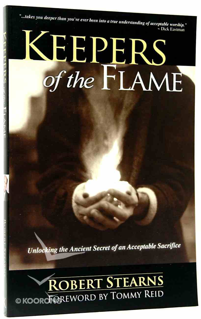 Keepers of the Flame: Unlocking the Ancient Secret of An Acceptable Sacrifice Paperback