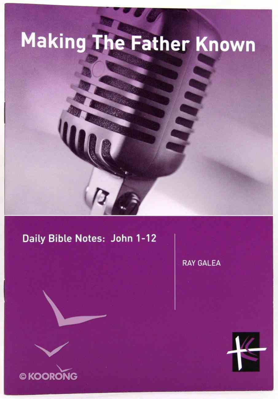 Making the Father Known (John 1-12) (Daily Bible Notes Series) Paperback