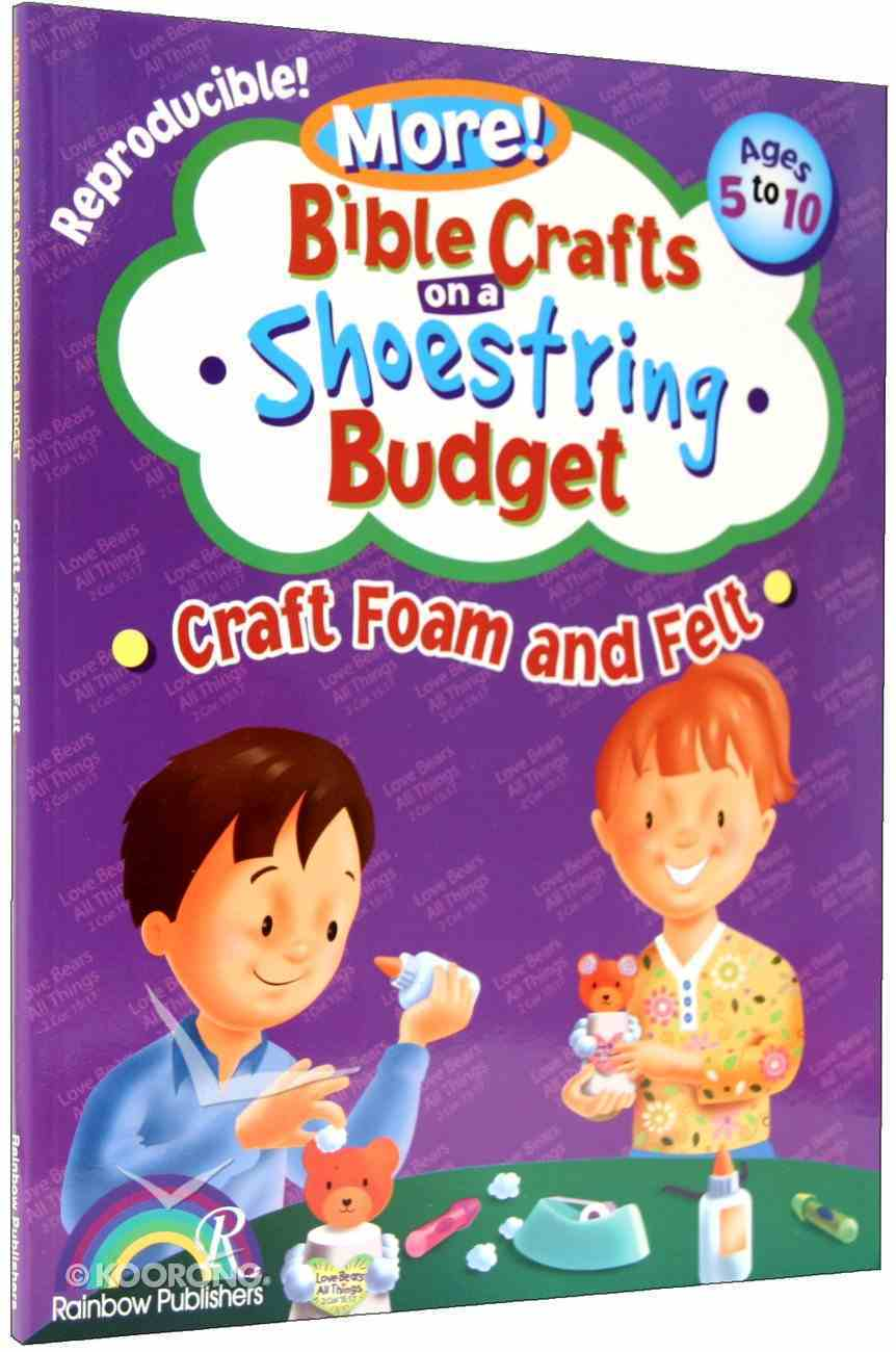 Craft Foam and Felt (Reproducible, Ages 5-10) (Bible Crafts On A Shoestring Budget Series) Paperback
