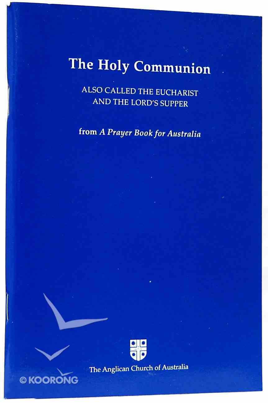 The Holy Communion (Anglican Prayer Book For Australia Series) Paperback