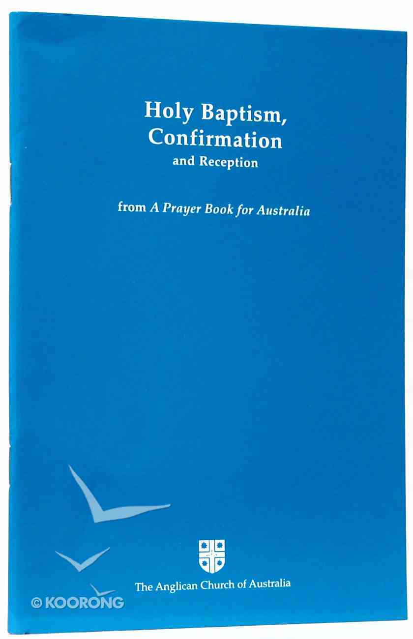 Holy Baptism, Confirmation, and Reception (Anglican Prayer Book For Australia Series) Paperback