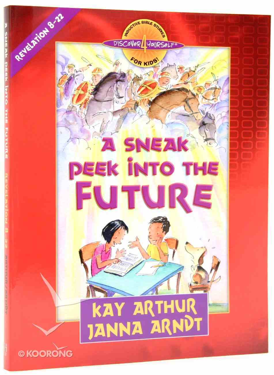 A Sneak Peek Into the Future (Revelation 8-22) (Discover For Yourself Bible Studies Series) Paperback
