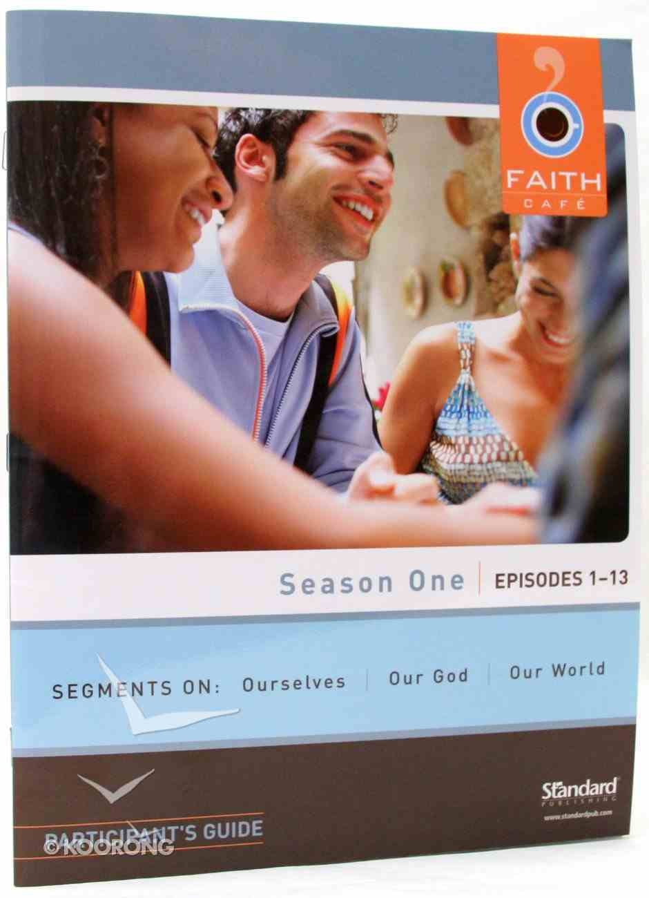 Season One Episodes 1-13 : Segments on Ourselves, Our God, Our World (Participant's Guide) (Faith Cafe Series) Paperback