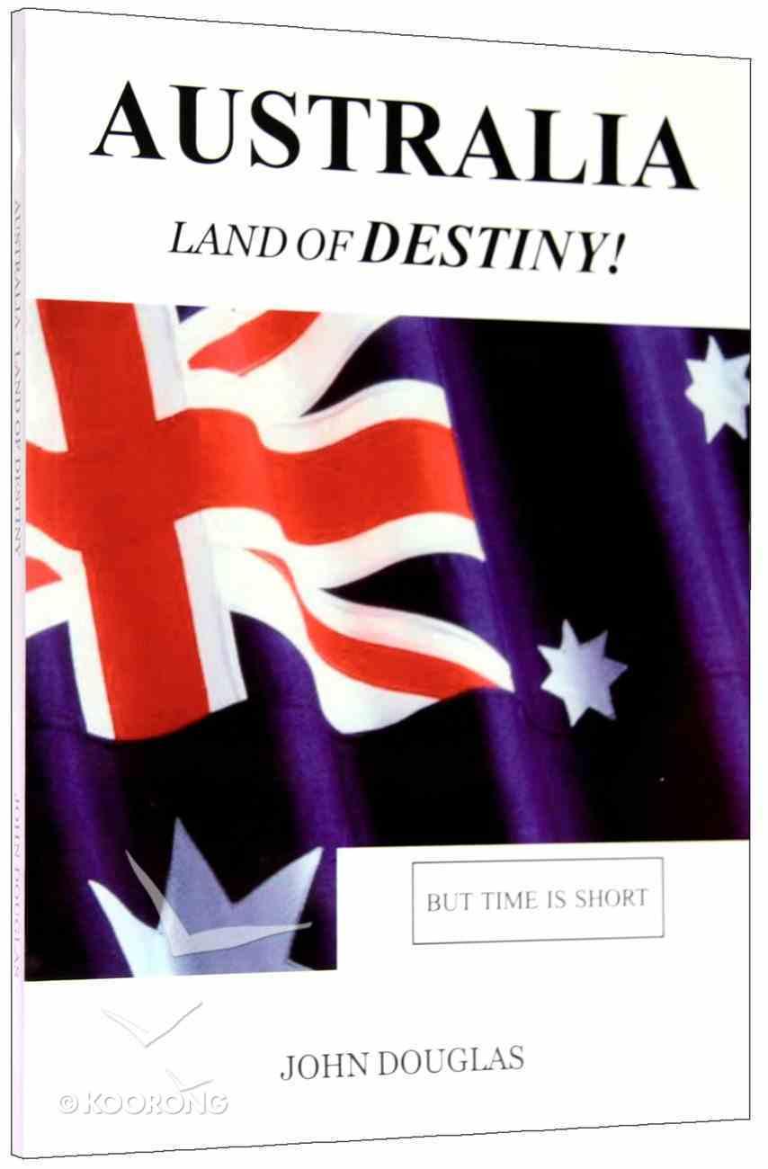 Australia Land of Destiny!: But Time is Short Paperback