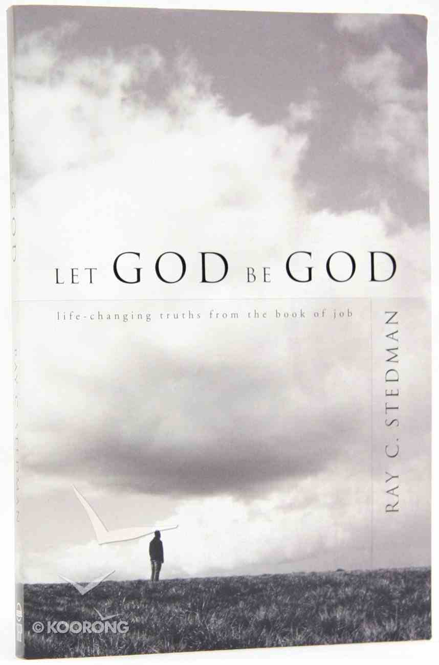 Let God Be God: Life-Changing Truths From the Book of Job Paperback