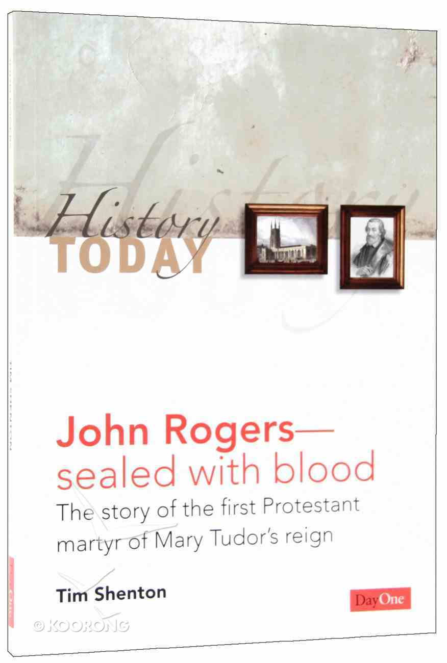 John Rogers - Sealed With Blood: The Story of the First Protestant Martyr of Mary Tudor's Reign (History Today (Dayone) Series) Paperback