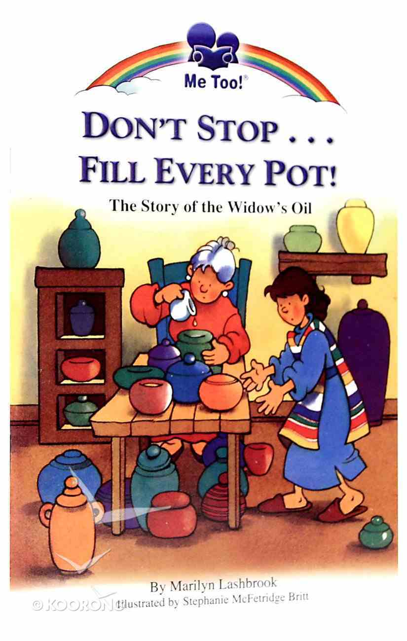 Don't Stop ... Fill Every Pot - the Story of the Widow's Oil (Me Too! Series) Paperback