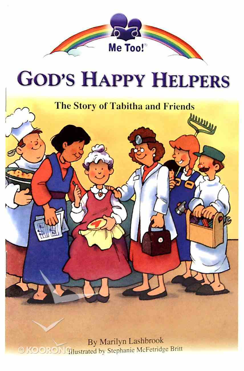 God's Happy Helpers - the Story of Tabitha and Friends (Me Too! Series) Paperback