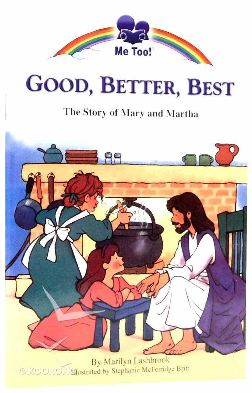 Good, Better, Best - the Story of Mary and Martha (Me Too! Series) Paperback
