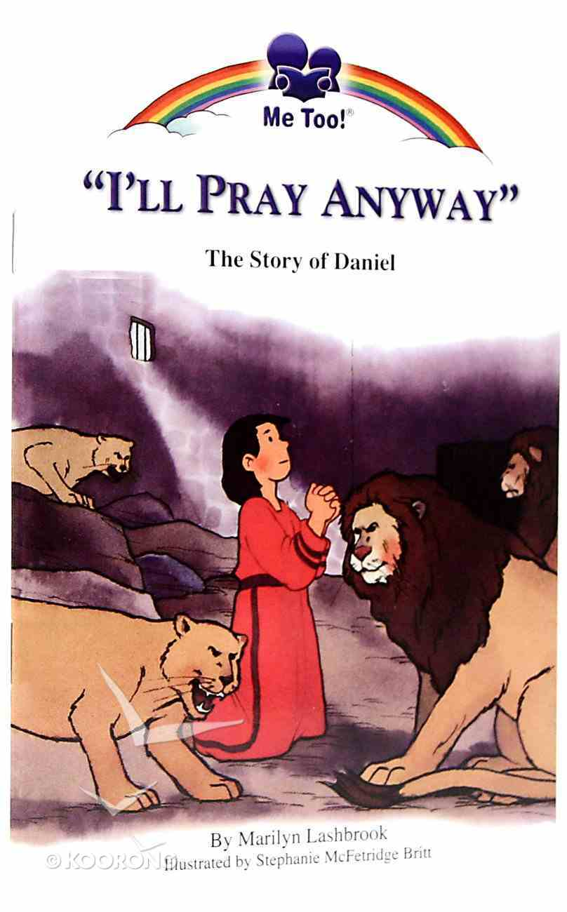 I'll Pray Anyway - the Story of Daniel (Me Too! Series) Paperback