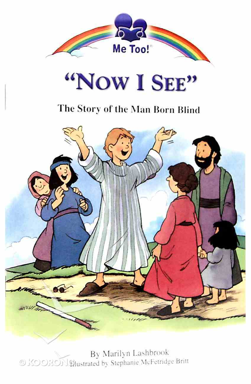 Now I See - the Story of the Man Born Blind (Me Too! Series) Paperback