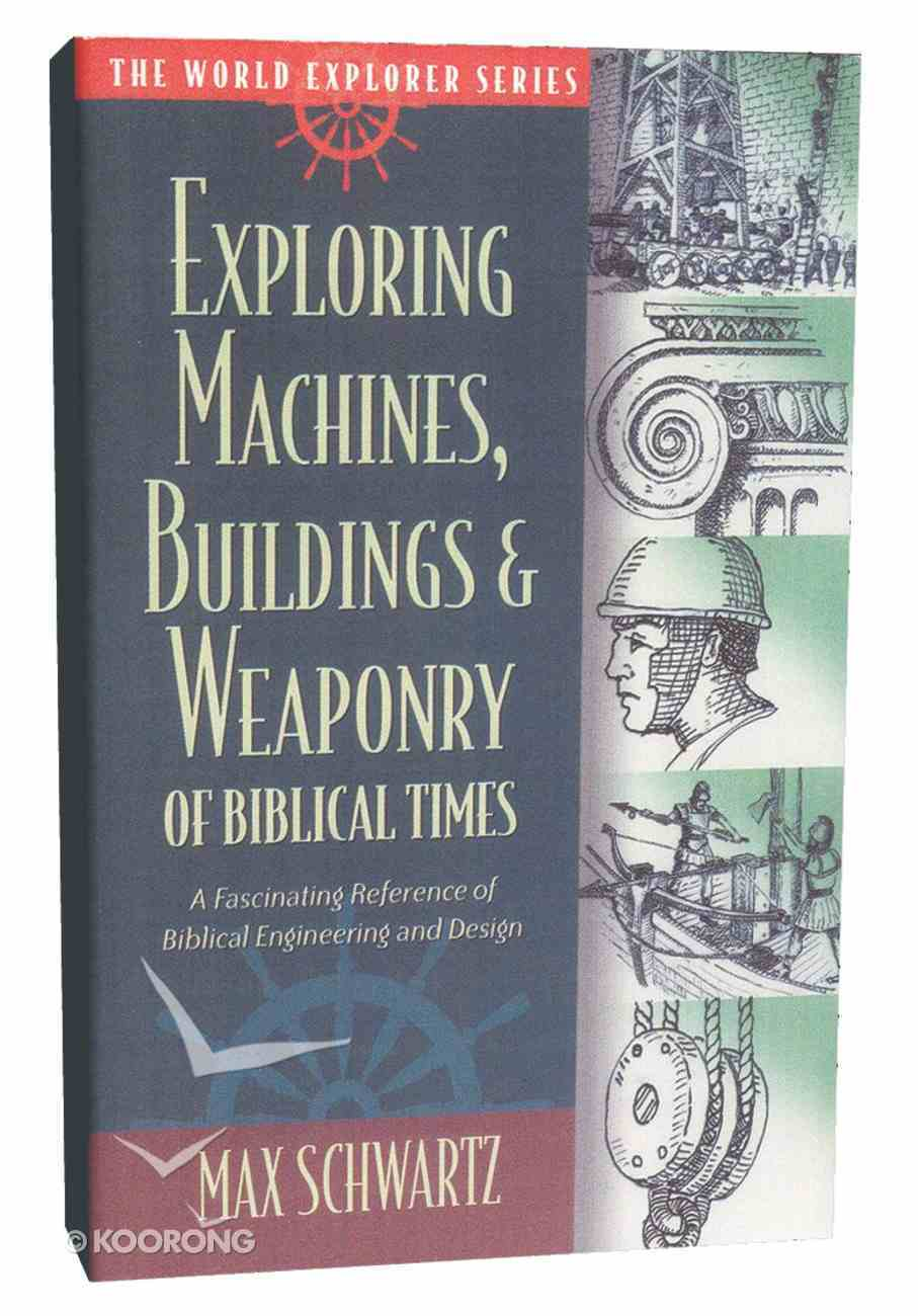 Exploring Machines, Buildings and Weaponry of Biblical Times (The World Explorer Series) Hardback